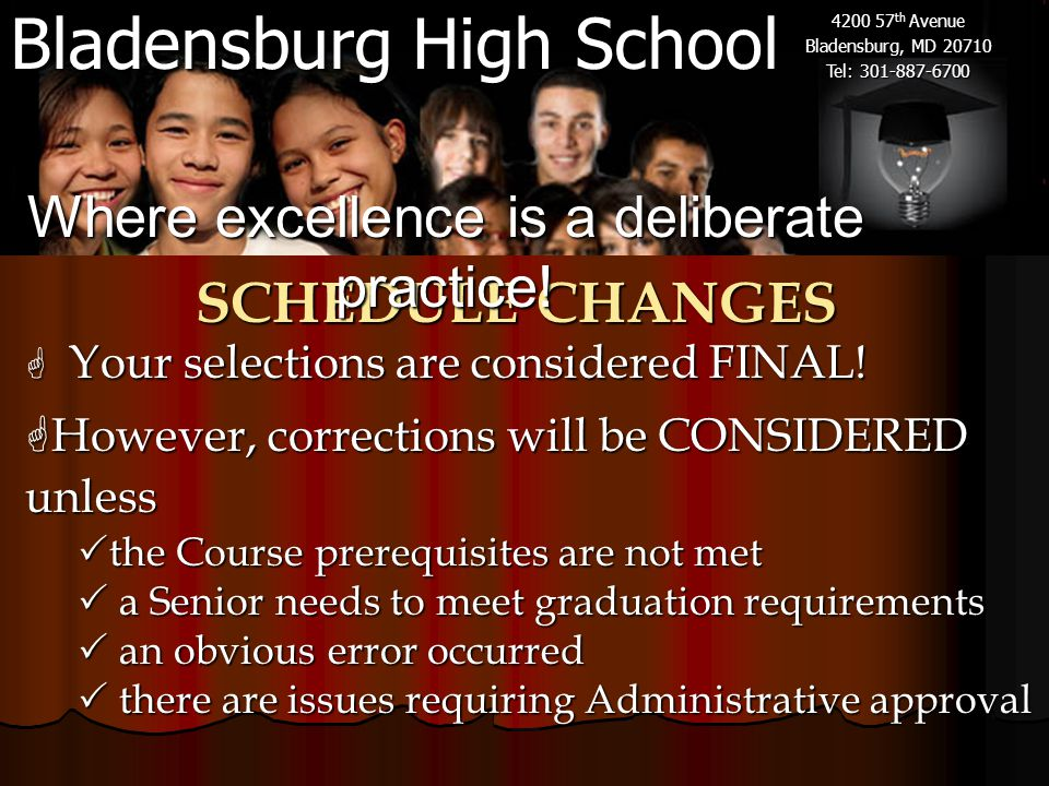 Bladensburg High School 4200 57 th Avenue Bladensburg, MD 20710 Tel: 301-887-6700 SCHEDULE CHANGES  Your selections are considered FINAL.