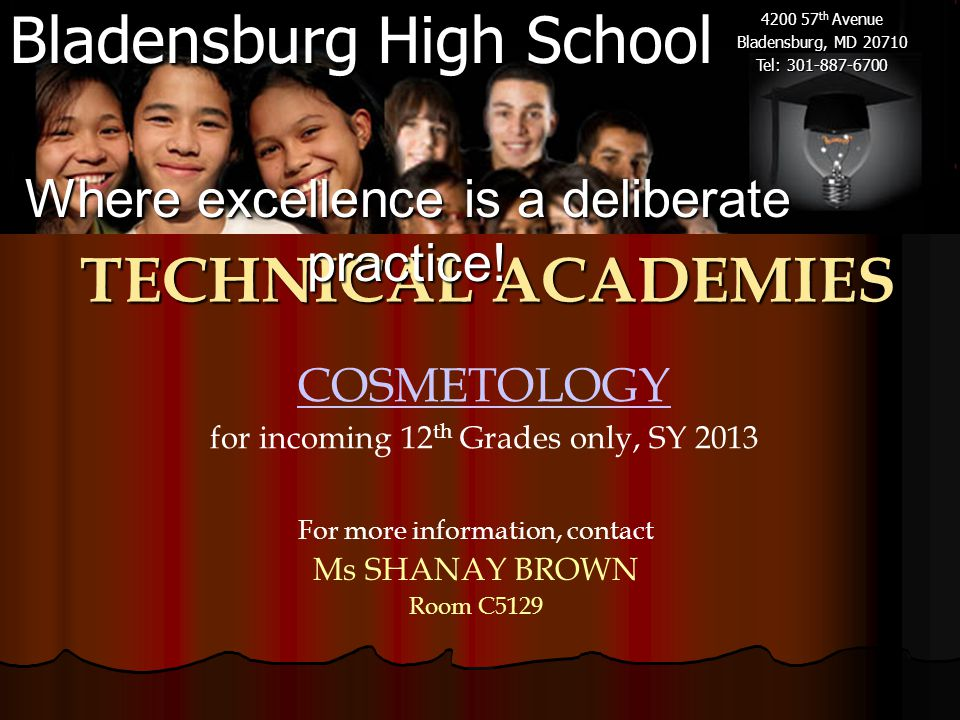 Bladensburg High School 4200 57 th Avenue Bladensburg, MD 20710 Tel: 301-887-6700 COSMETOLOGY for incoming 12 th Grades only, SY 2013 TECHNICAL ACADEM