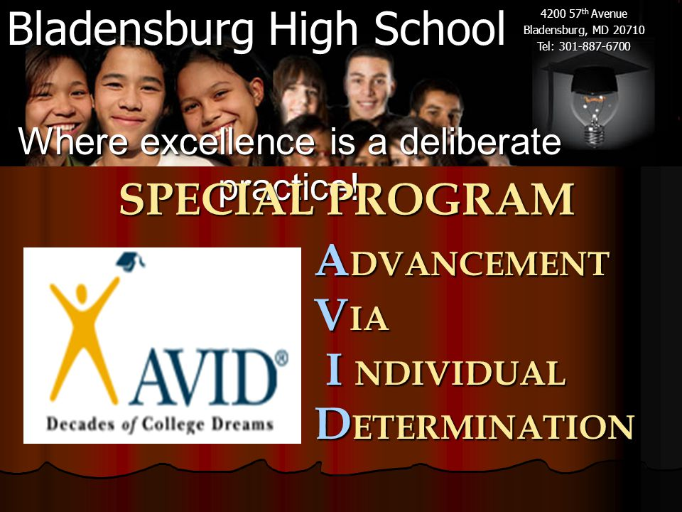 Bladensburg High School 4200 57 th Avenue Bladensburg, MD 20710 Tel: 301-887-6700 A DVANCEMENT V IA I NDIVIDUAL I NDIVIDUAL D ETERMINATION Where excellence is a deliberate practice.