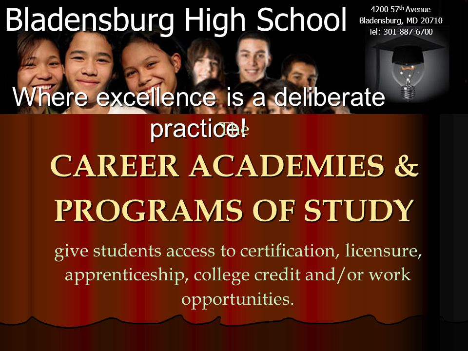 Bladensburg High School 4200 57 th Avenue Bladensburg, MD 20710 Tel: 301-887-6700 give students access to certification, licensure, apprenticeship, co