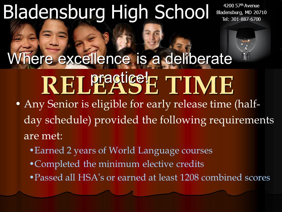 Bladensburg High School 4200 57 th Avenue Bladensburg, MD 20710 Tel: 301-887-6700 Any Senior is eligible for early release time (half- day schedule) p