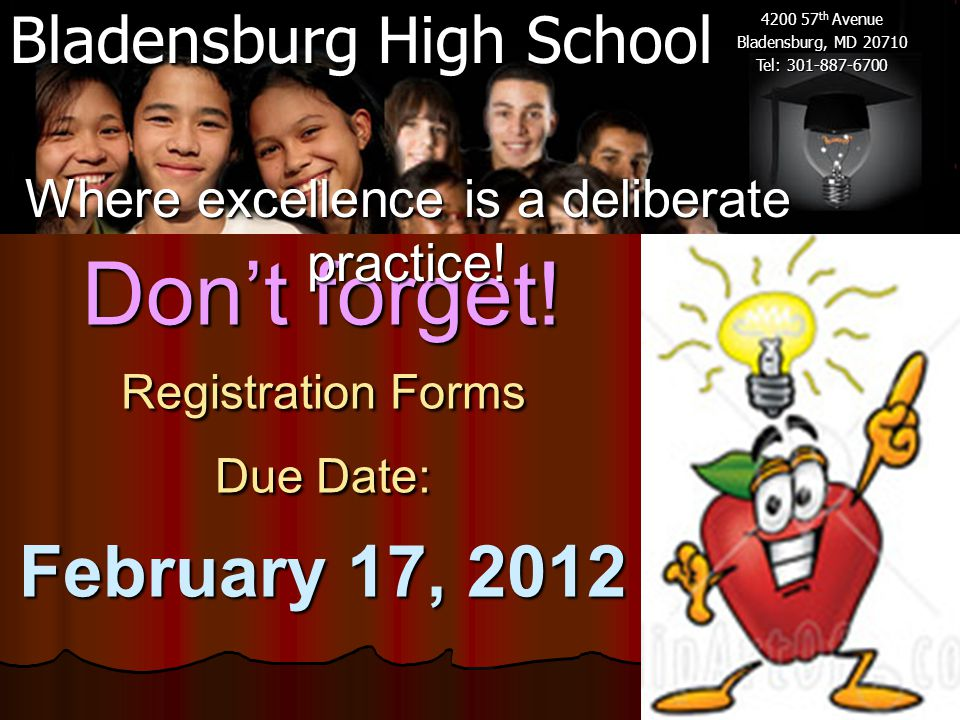 Bladensburg High School 4200 57 th Avenue Bladensburg, MD 20710 Tel: 301-887-6700 Don't forget! Registration Forms Due Date: February 17, 2012 Where e