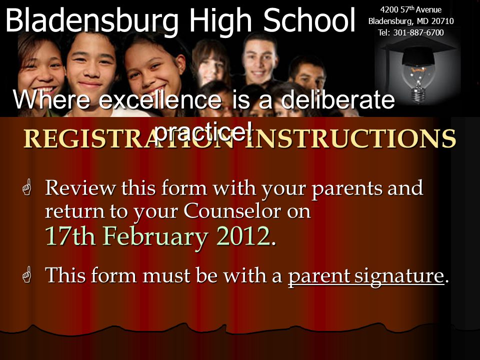 Bladensburg High School 4200 57 th Avenue Bladensburg, MD 20710 Tel: 301-887-6700  Review this form with your parents and return to your Counselor on 17th February 2012.