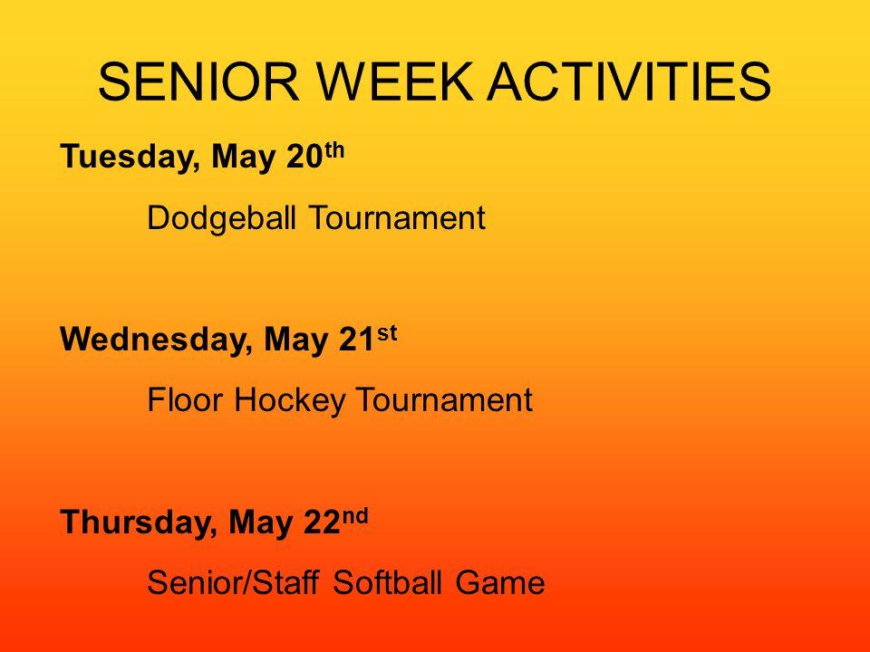 SENIOR WEEK ACTIVITIES Tuesday, May 20 th Dodgeball Tournament Wednesday, May 21 st Floor Hockey Tournament Thursday, May 22 nd Senior/Staff Softball Game