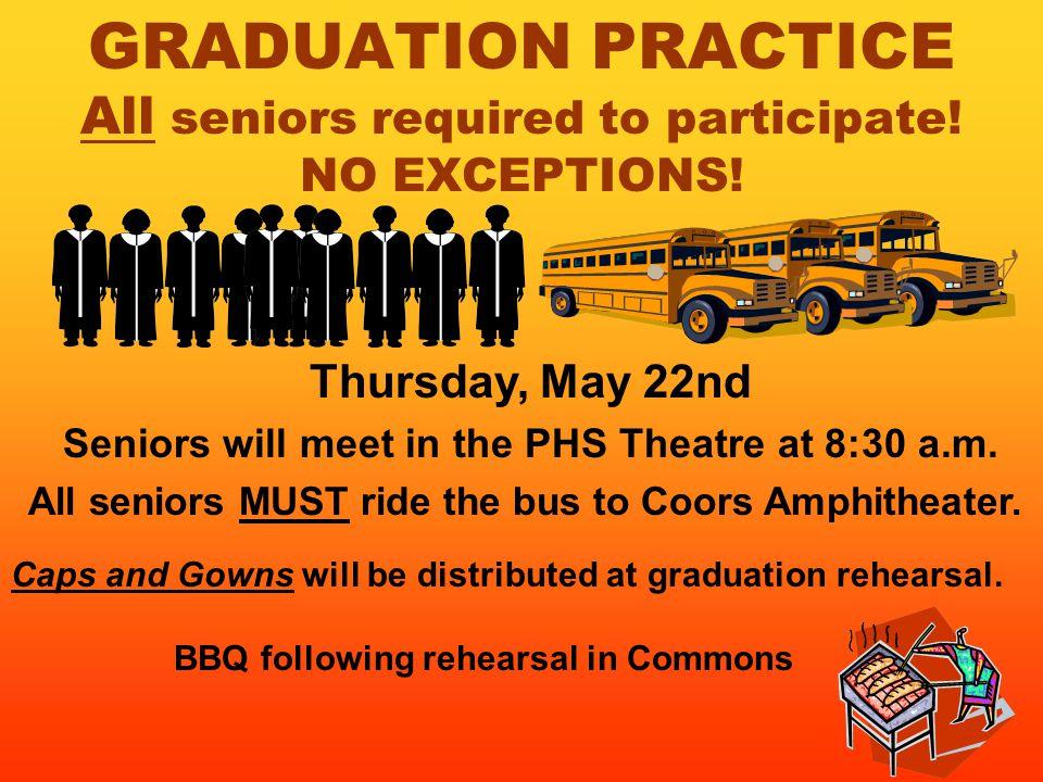 GRADUATION PRACTICE All seniors required to participate.