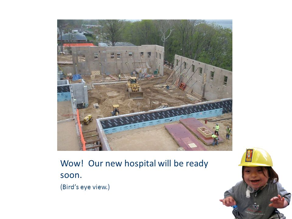 Wow! Our new hospital will be ready soon. (Bird's eye view.)