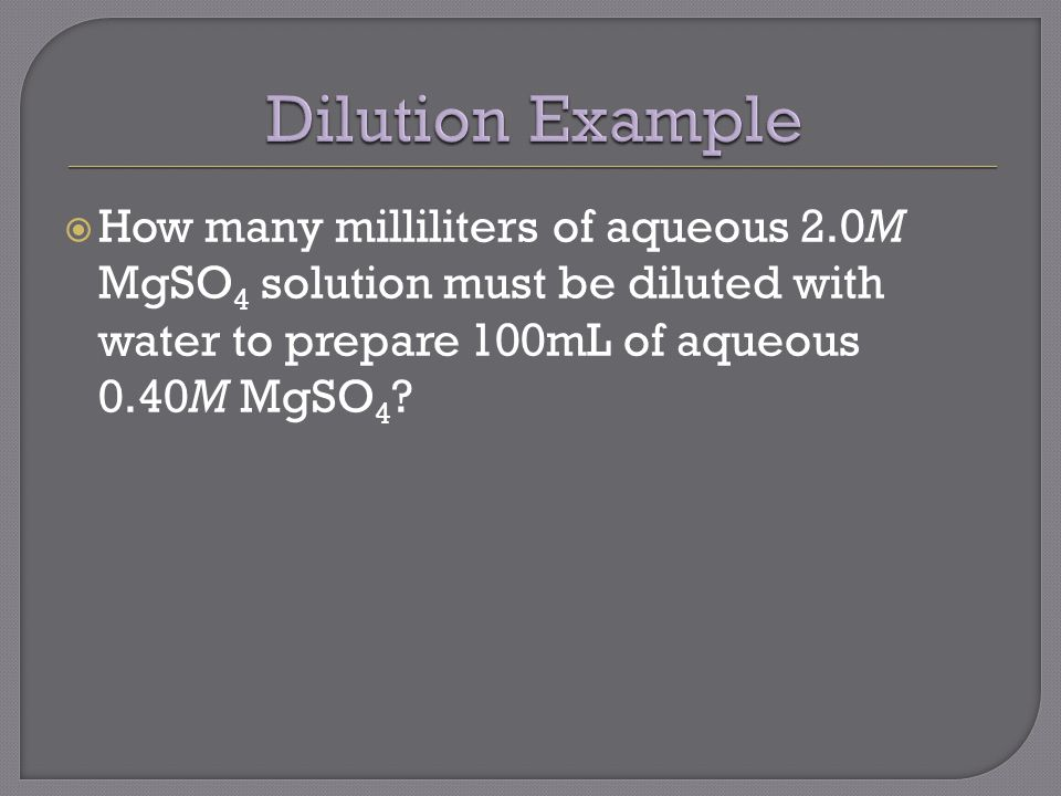  How many milliliters of aqueous 2.0M MgSO 4 solution must be diluted with water to prepare 100mL of aqueous 0.40M MgSO 4