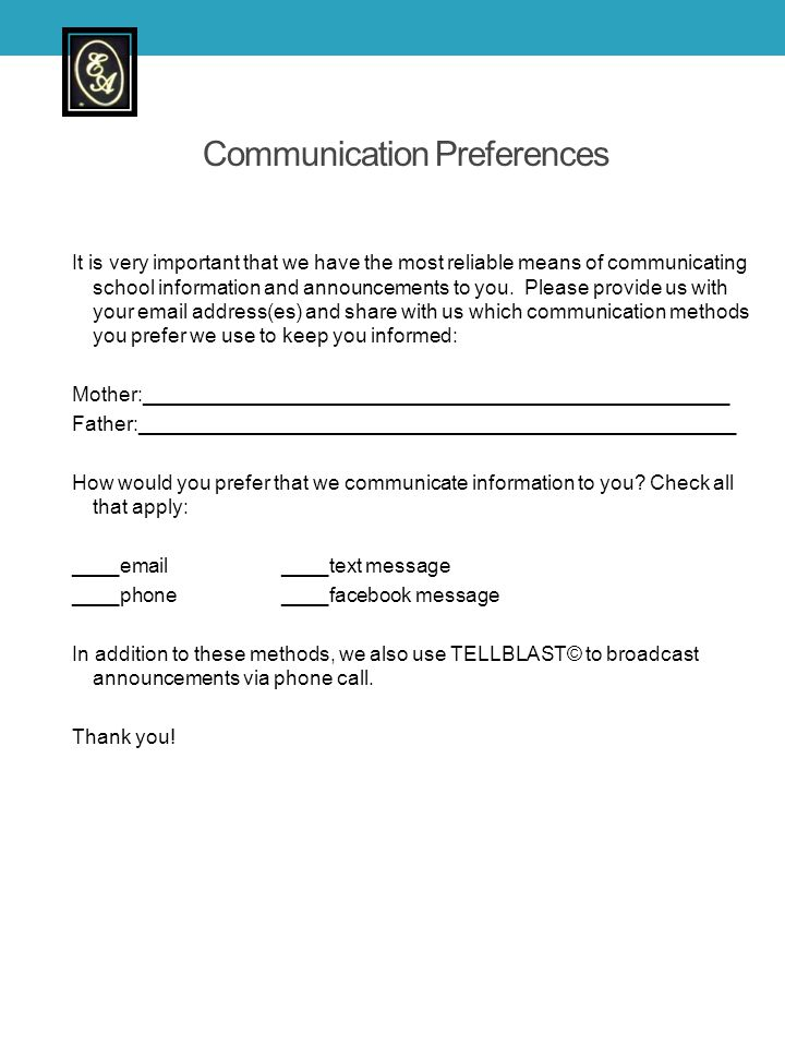 Communication Preferences It is very important that we have the most reliable means of communicating school information and announcements to you. Plea