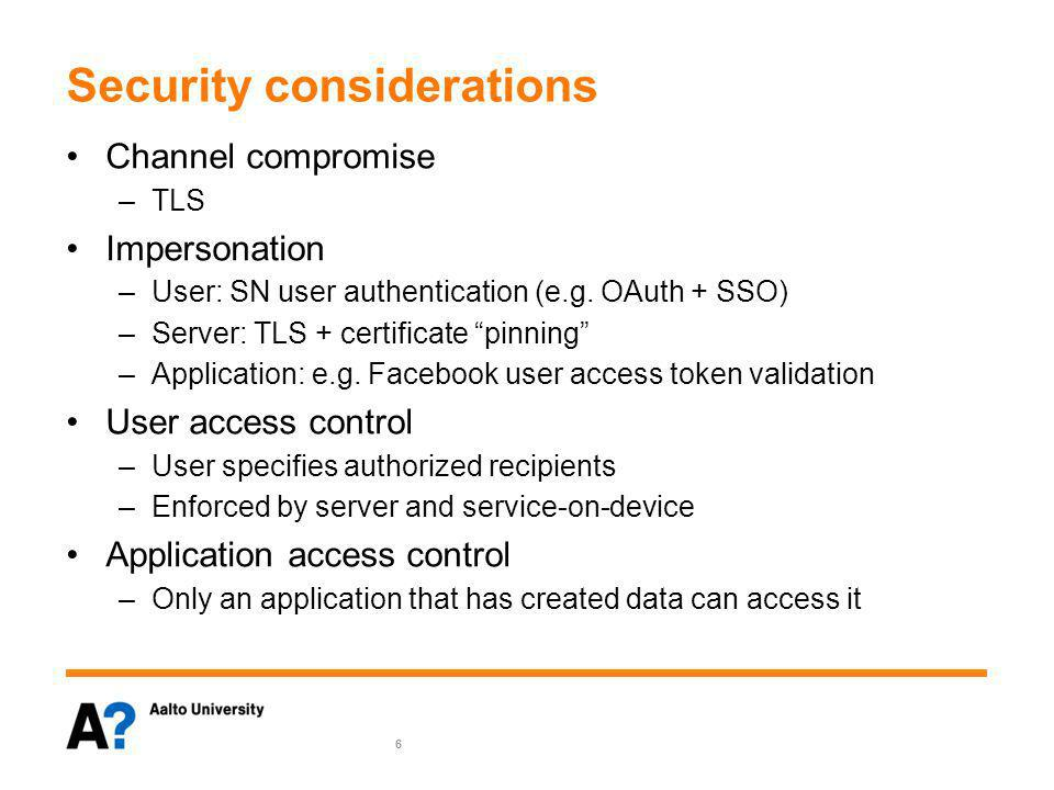 "Security considerations Channel compromise –TLS Impersonation –User: SN user authentication (e.g. OAuth + SSO) –Server: TLS + certificate ""pinning"" –A"