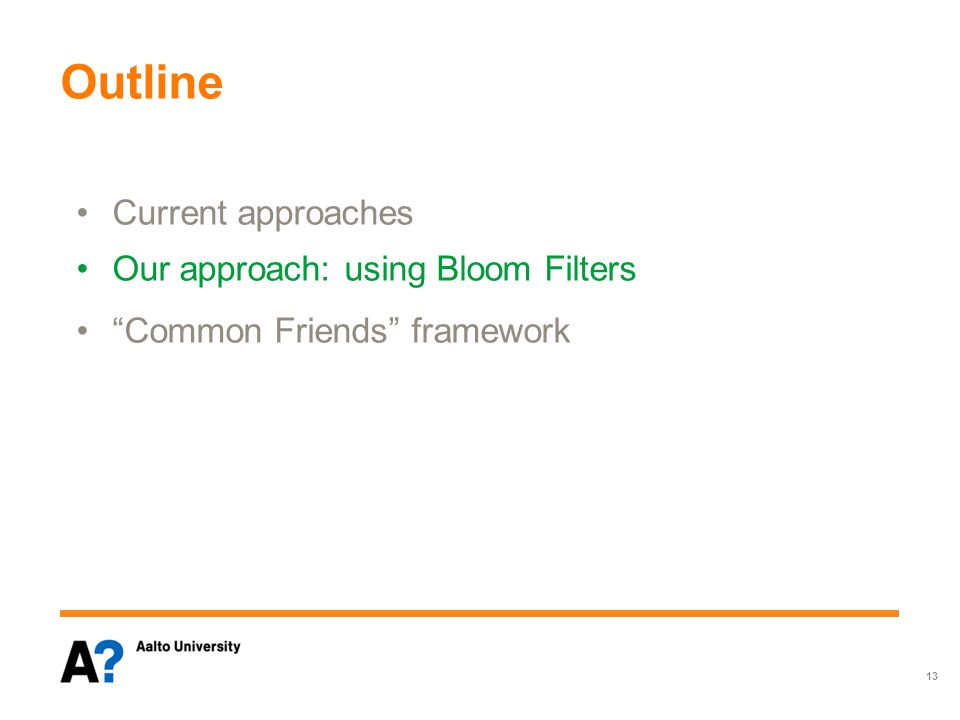 "Outline framework 13 Current approaches Our approach: using Bloom Filters ""Common Friends"" framework Using bloom Filters ""Common Friends"" framework"