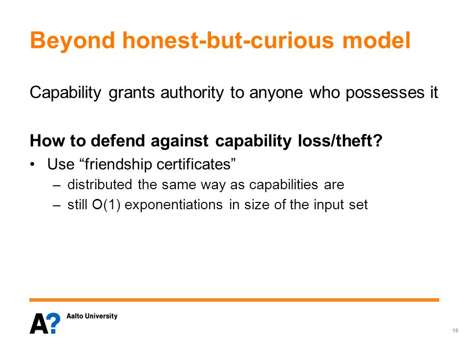 Beyond honest-but-curious model Capability grants authority to anyone who possesses it How to defend against capability loss/theft.