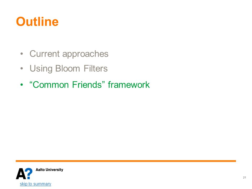 "Outline Current approaches Using bloom Filters 21 Current approaches Using Bloom Filters ""Common Friends"" framework Using bloom Filters skip to summar"