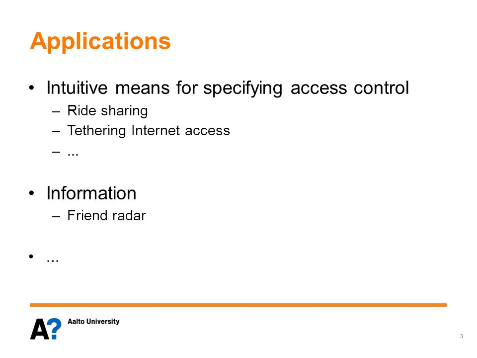 Applications Intuitive means for specifying access control –Ride sharing –Tethering Internet access –...