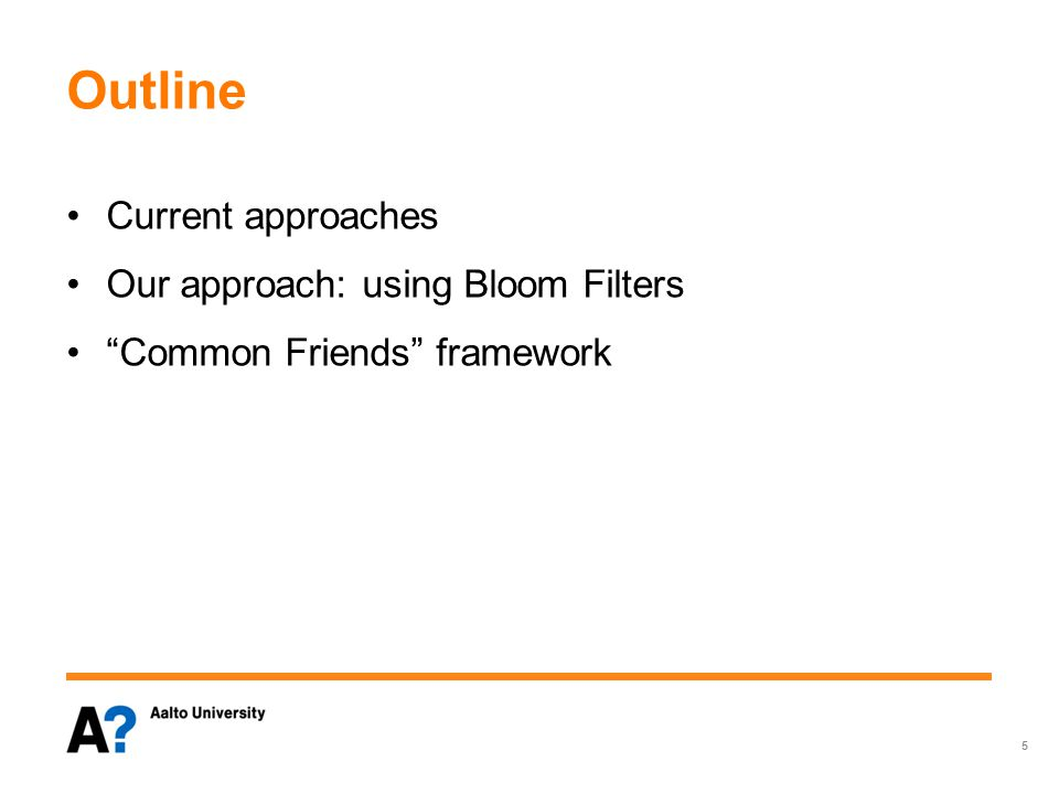 "Outline Current approaches Our approach: using Bloom Filters ""Common Friends"" framework 5"