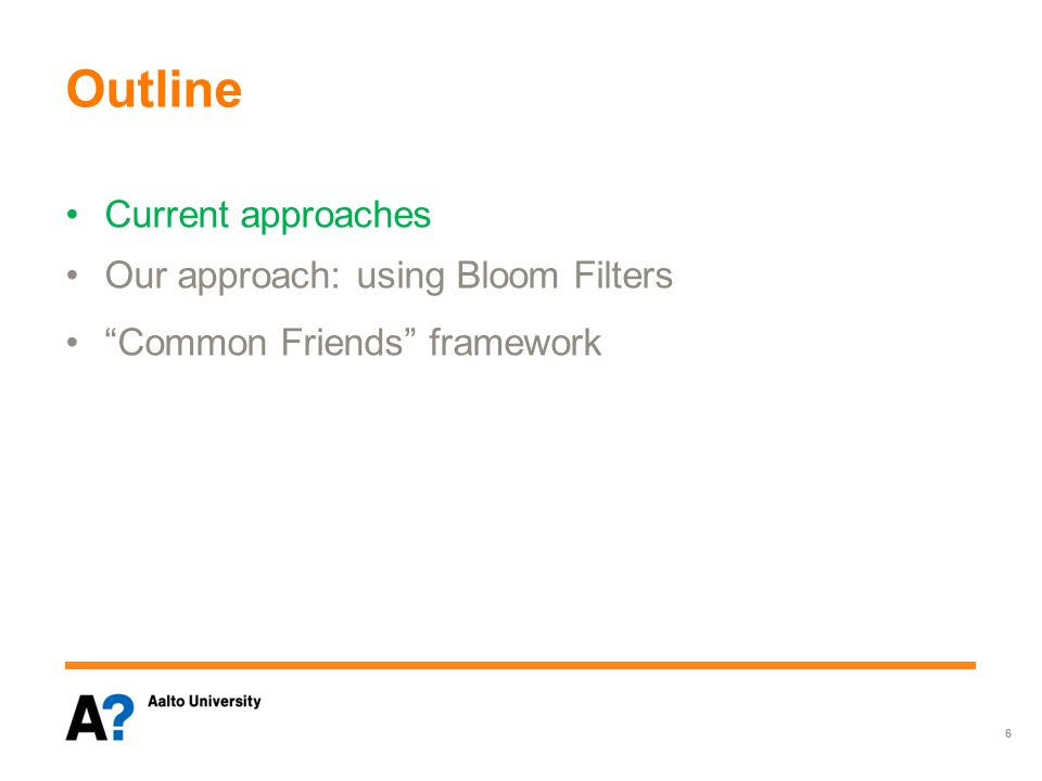 "Outline Current approaches Our approach: using Bloom Filters ""Common Friends"" framework Using bloom Filters ""Common Friends"" framework 6"