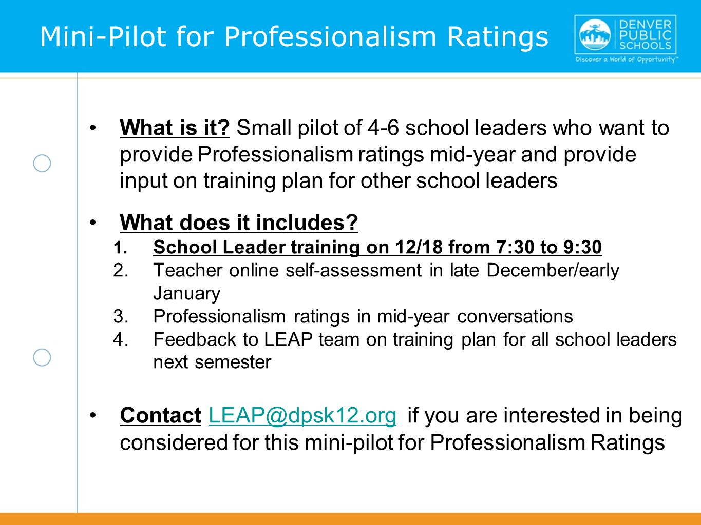 lkfjasl;kfjal;sdkfja;lsdkfj What is it? Small pilot of 4-6 school leaders who want to provide Professionalism ratings mid-year and provide input on tr