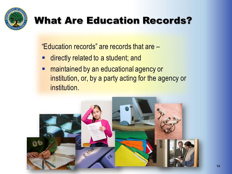 """What Are Education Records? """"Education records"""" are records that are –  directly related to a student; and  maintained by an educational agency or i"""