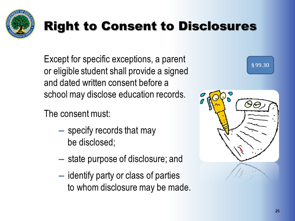 Except for specific exceptions, a parent or eligible student shall provide a signed and dated written consent before a school may disclose education r