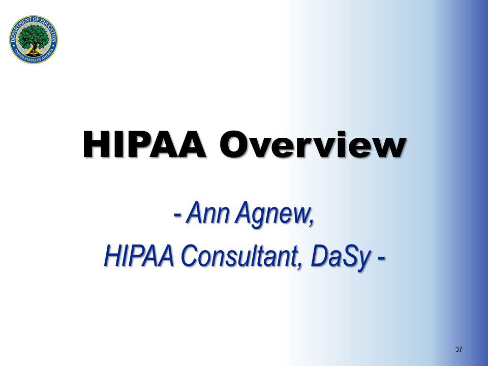 HIPAA Overview - Ann Agnew, HIPAA Consultant, DaSy - 37