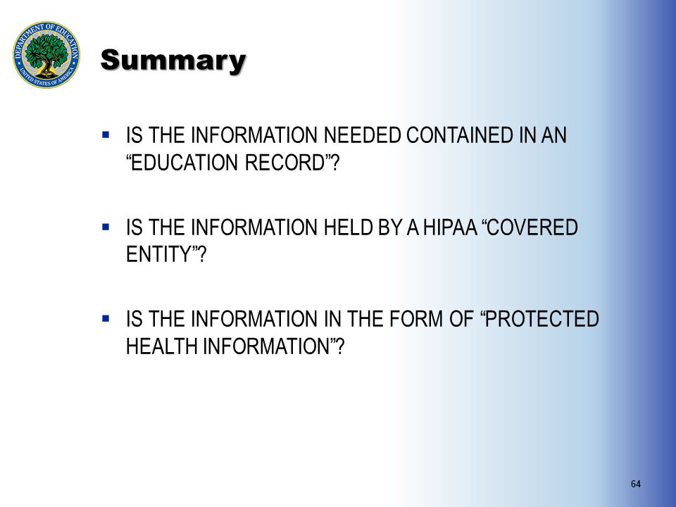 """Summary  IS THE INFORMATION NEEDED CONTAINED IN AN """"EDUCATION RECORD""""?  IS THE INFORMATION HELD BY A HIPAA """"COVERED ENTITY""""?  IS THE INFORMATION IN"""