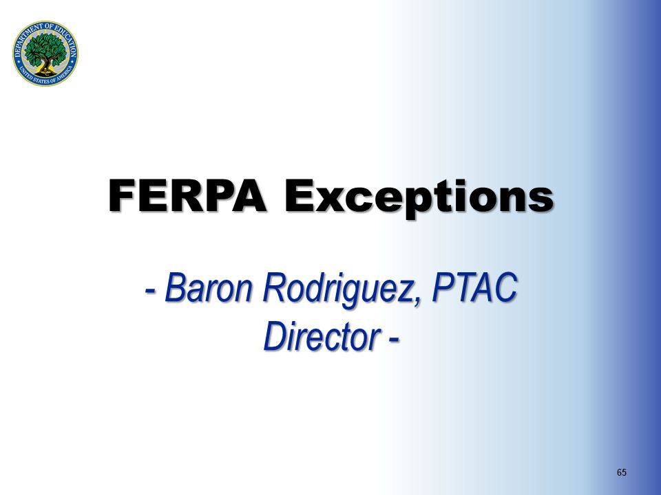 FERPA Exceptions - Baron Rodriguez, PTAC Director - 65