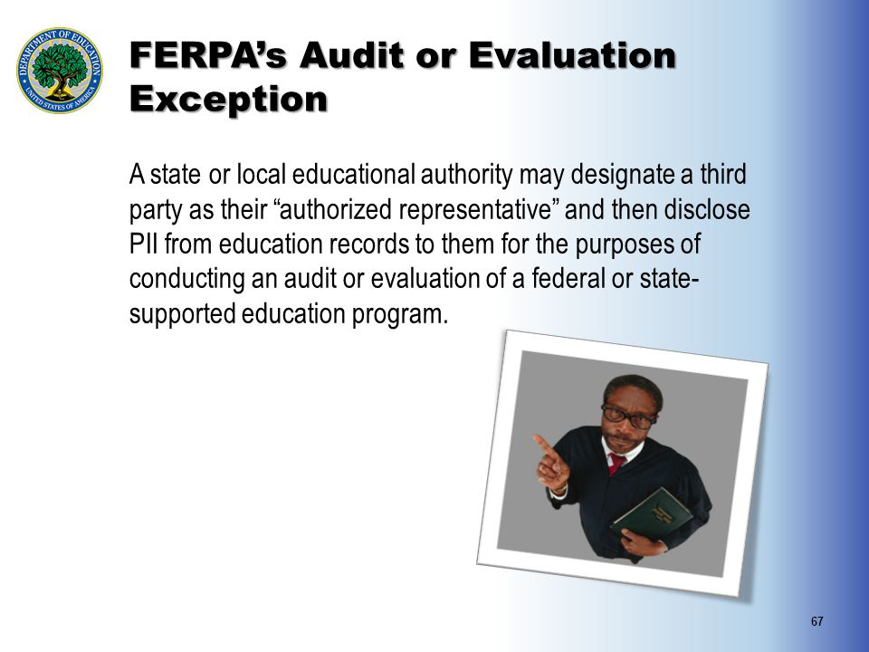 """FERPA's Audit or Evaluation Exception A state or local educational authority may designate a third party as their """"authorized representative"""" and then"""