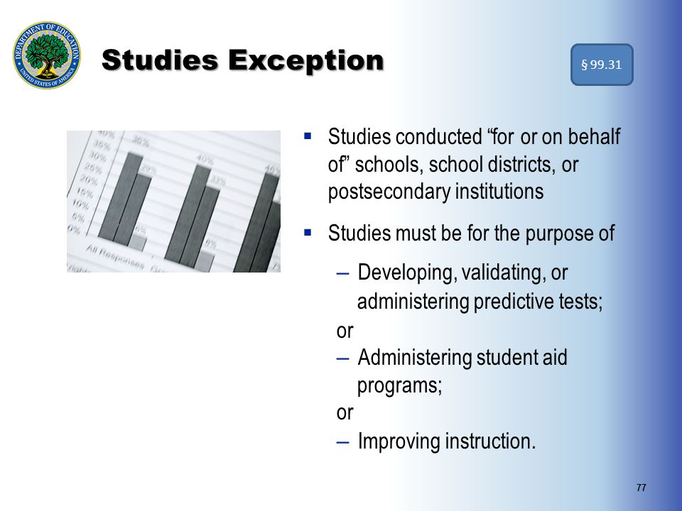 """77 Studies Exception  Studies conducted """"for or on behalf of"""" schools, school districts, or postsecondary institutions  Studies must be for the purp"""