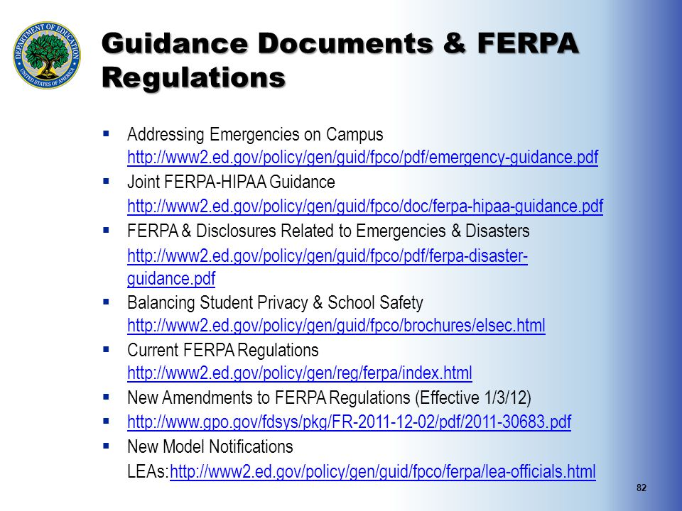 Guidance Documents & FERPA Regulations  Addressing Emergencies on Campus http://www2.ed.gov/policy/gen/guid/fpco/pdf/emergency-guidance.pdf http://ww