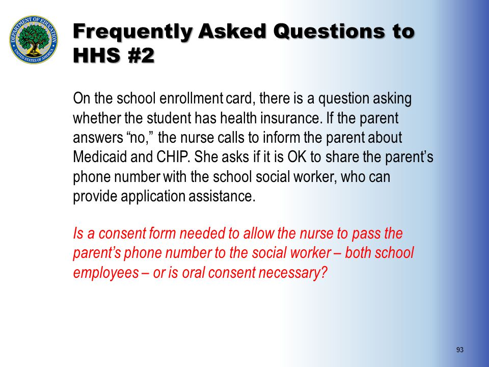 Frequently Asked Questions to HHS #2 On the school enrollment card, there is a question asking whether the student has health insurance. If the parent
