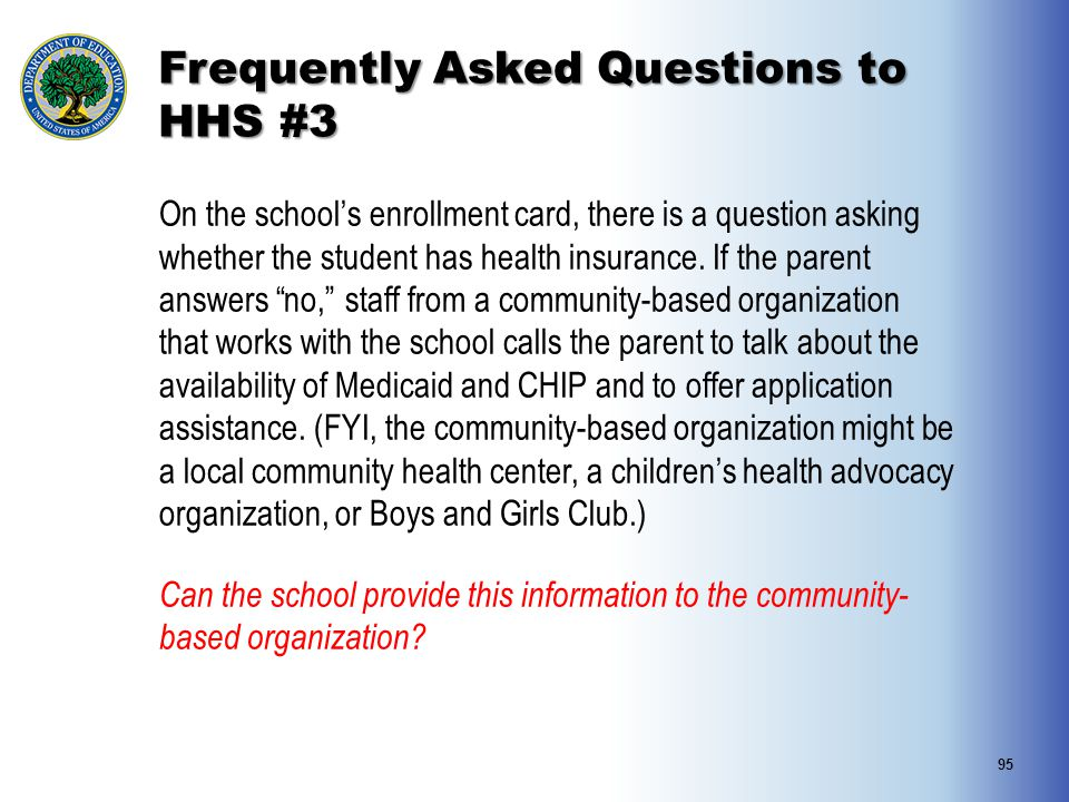 Frequently Asked Questions to HHS #3 On the school's enrollment card, there is a question asking whether the student has health insurance. If the pare