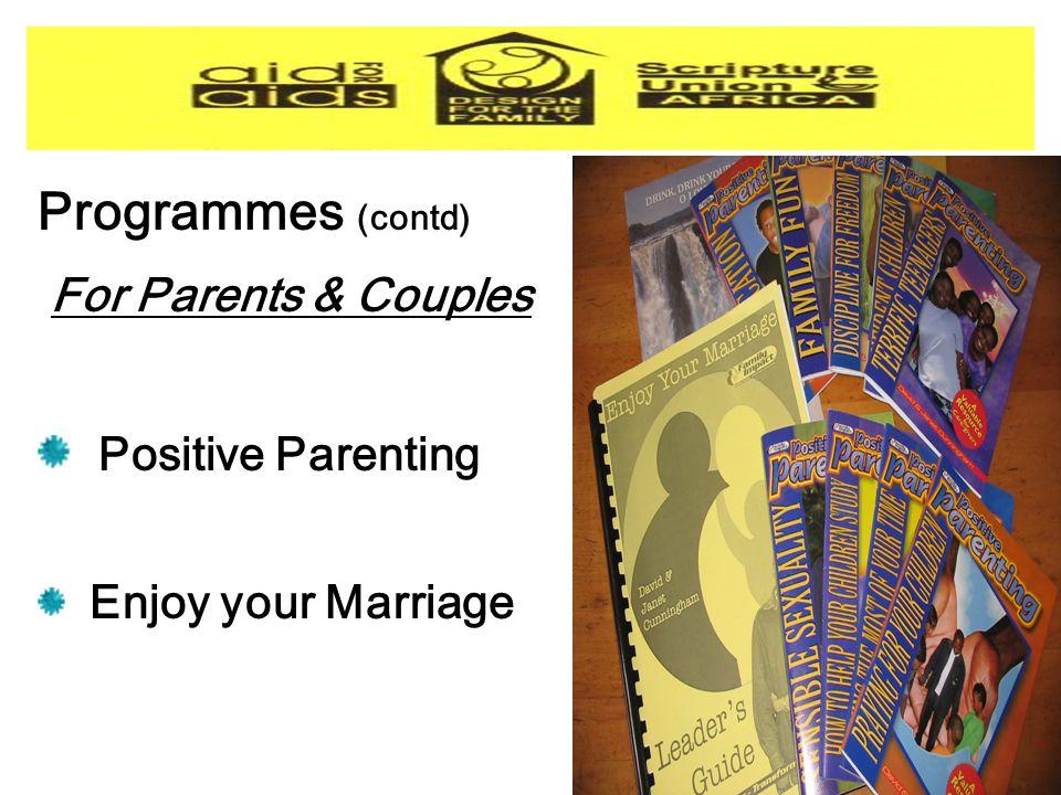 Programmes (contd) For Parents & Couples Positive Parenting Enjoy your Marriage