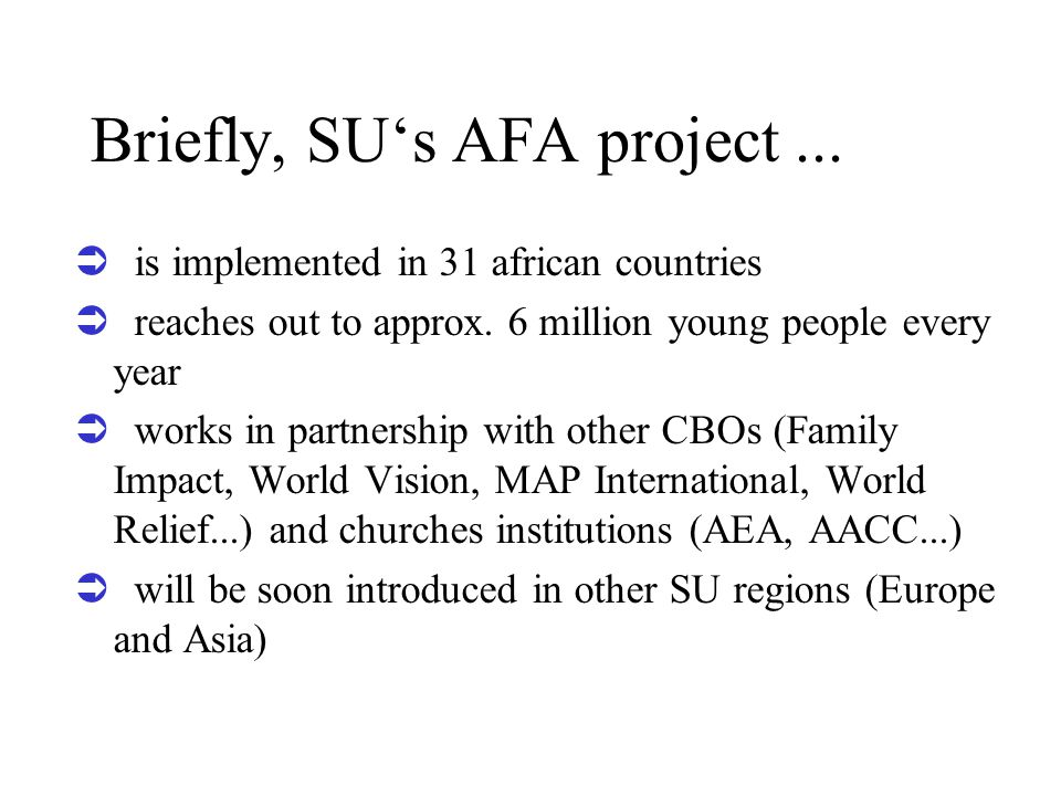 Briefly, SU's AFA project...  i s implemented in 31 african countries  r eaches out to approx.