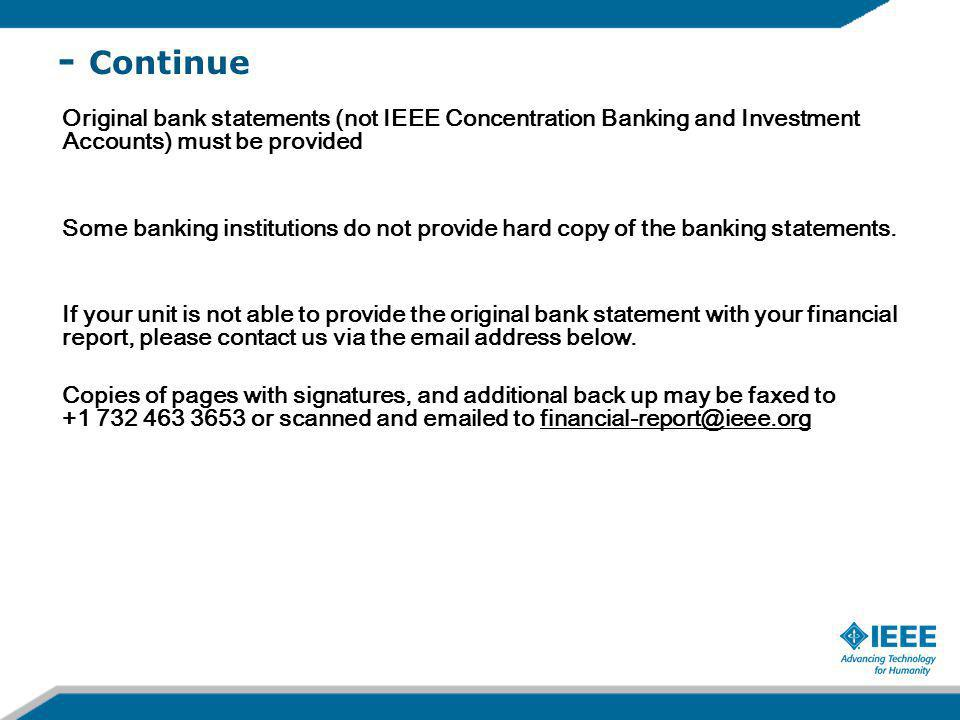 - Continue Original bank statements (not IEEE Concentration Banking and Investment Accounts) must be provided Some banking institutions do not provide hard copy of the banking statements.
