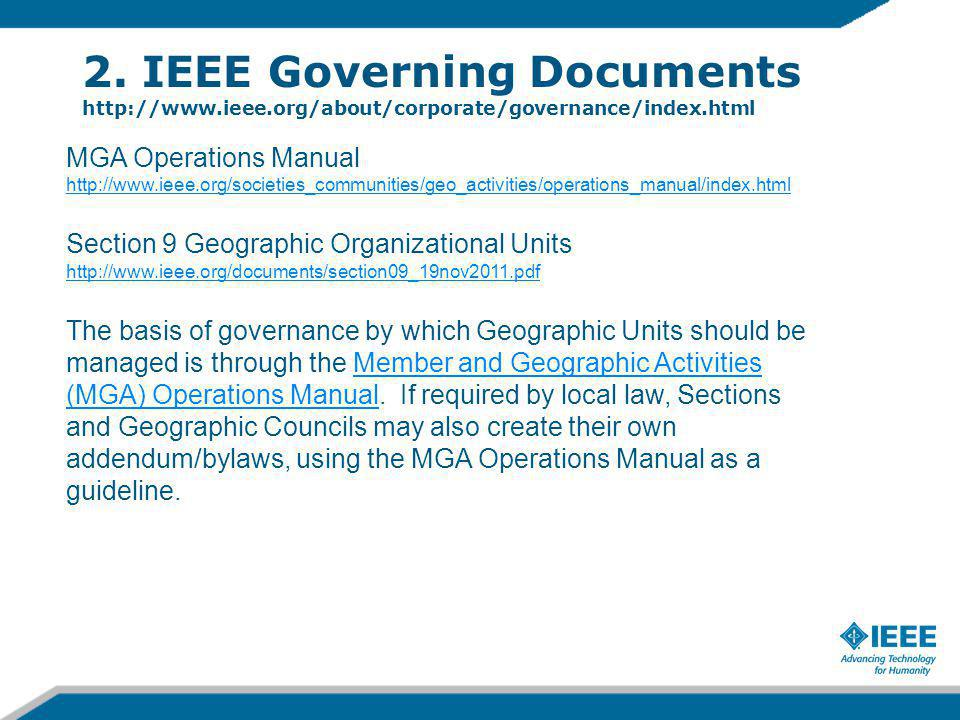 2. IEEE Governing Documents http://www.ieee.org/about/corporate/governance/index.html MGA Operations Manual http://www.ieee.org/societies_communities/