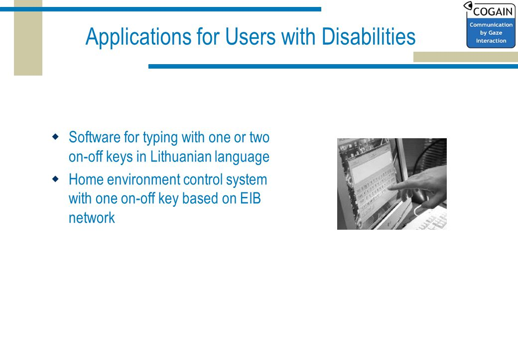Applications for Users with Disabilities  Software for typing with one or two on-off keys in Lithuanian language  Home environment control system with one on-off key based on EIB network