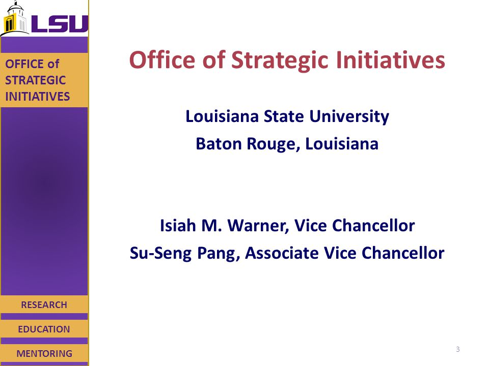 RESEARCH EDUCATION MENTORING OFFICE of STRATEGIC INITIATIVES Office of Strategic Initiatives Louisiana State University Baton Rouge, Louisiana Isiah M.