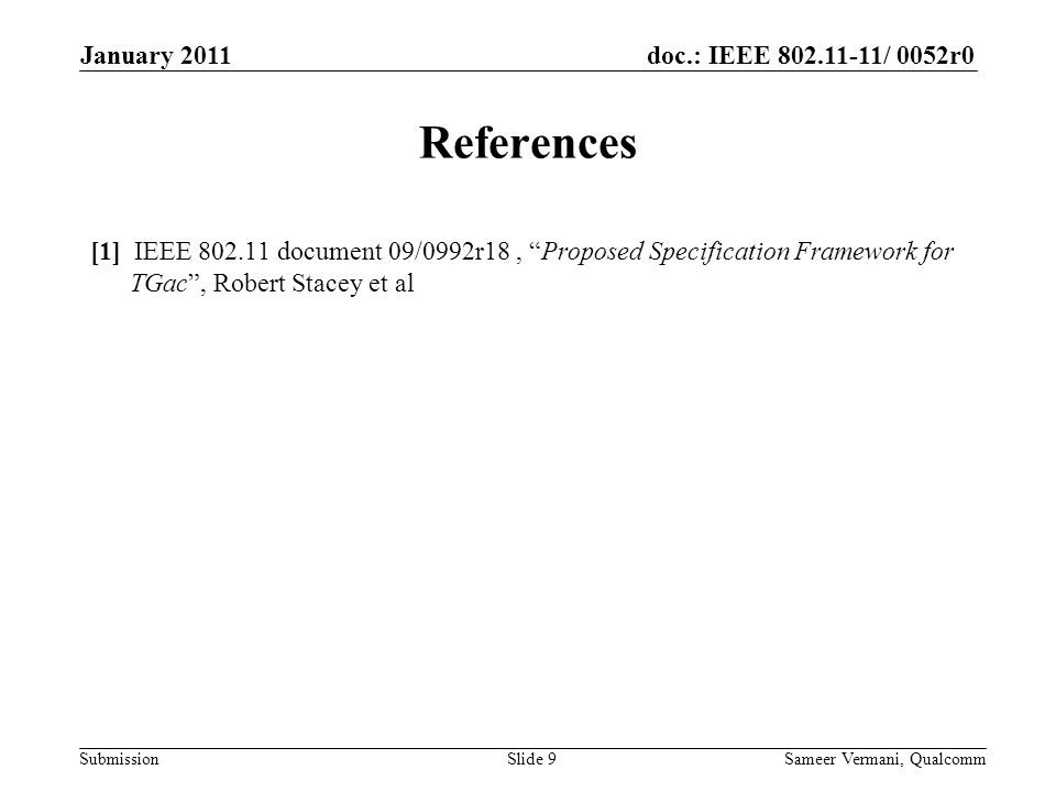 doc.: IEEE / 0052r0 Submission References [1] IEEE document 09/0992r18, Proposed Specification Framework for TGac , Robert Stacey et al Slide 9 January 2011 Sameer Vermani, Qualcomm