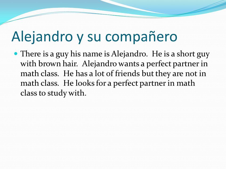 Alejandro y su compañero There is a guy his name is Alejandro.