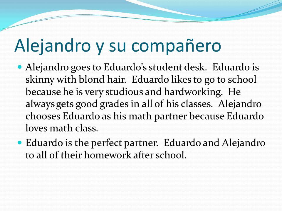 Alejandro y su compañero Alejandro goes to Eduardo's student desk.