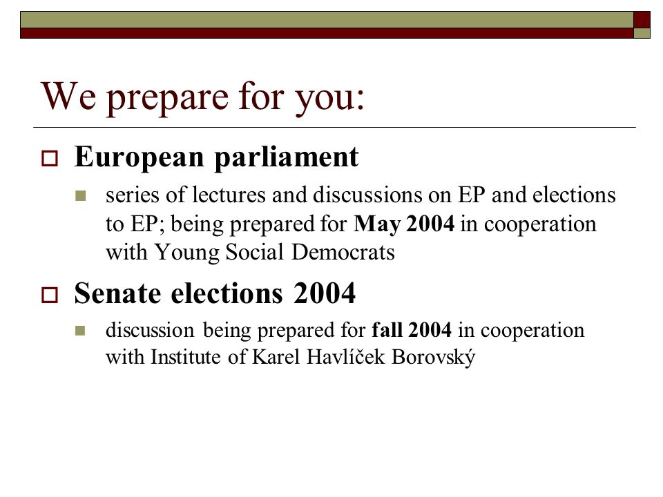 We prepare for you:  European parliament series of lectures and discussions on EP and elections to EP; being prepared for May 2004 in cooperation wit