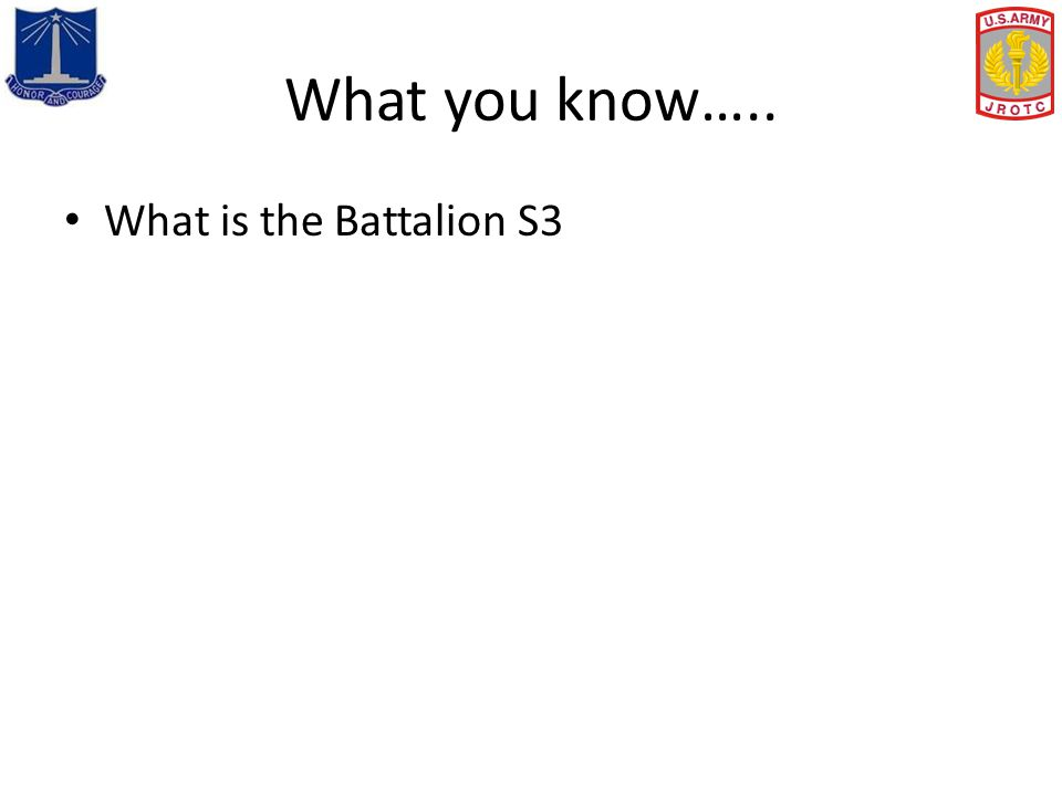 What you know….. What is the Battalion S3