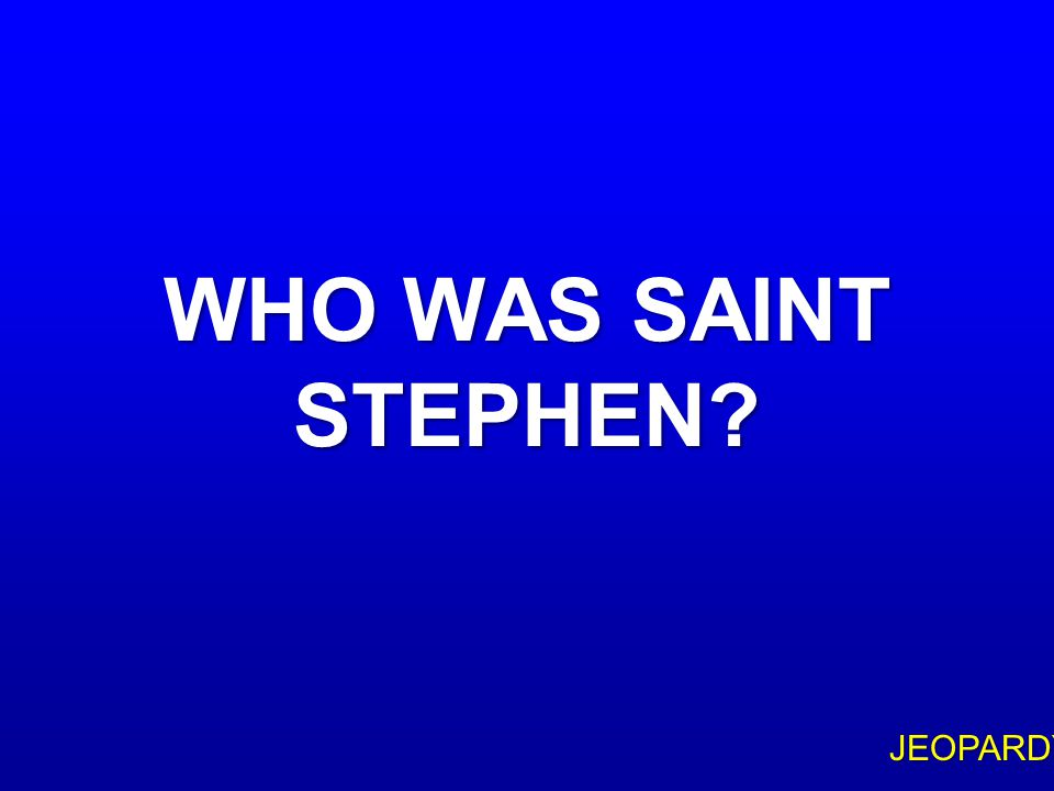 $200 Question Topic 1 BEFORE HIS CONVERSION, PAUL WAS INVOLVED IN THE MARTYRDOM OF THIS SAINT