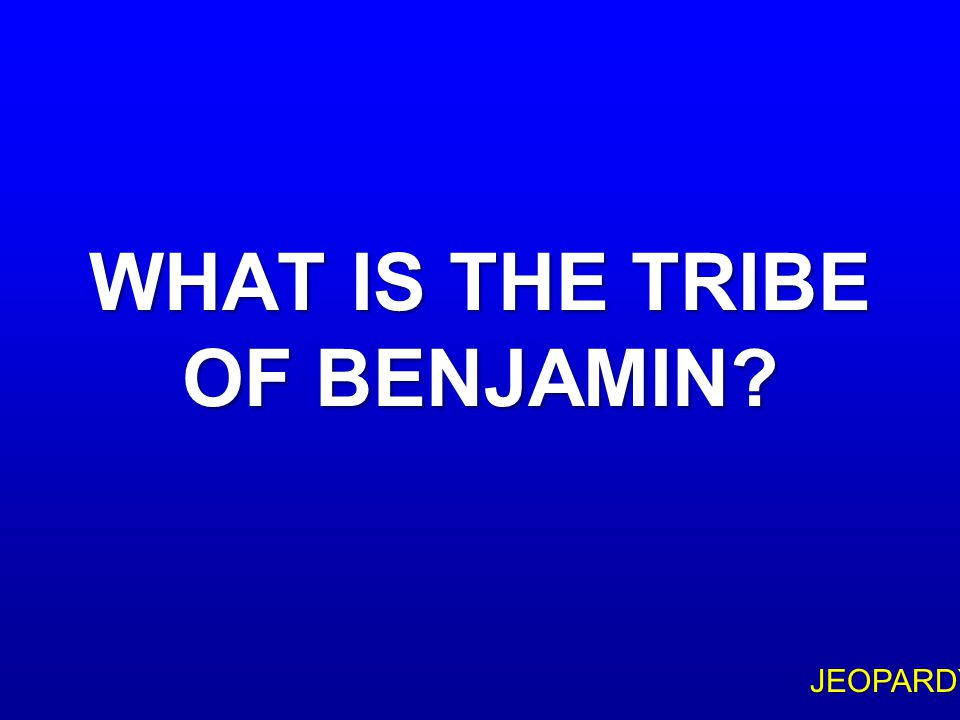 $300 Question Topic 1 SAINT PAUL IS A DESCENDANT OF THIS TRIBE OF JACOB