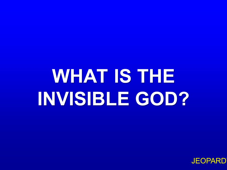 """$400 Question Topic 3 """"HE IS THE IMAGE OF THE _____, THE FIRSTBORN OF ALL CREATION"""" (COL 1:15)"""