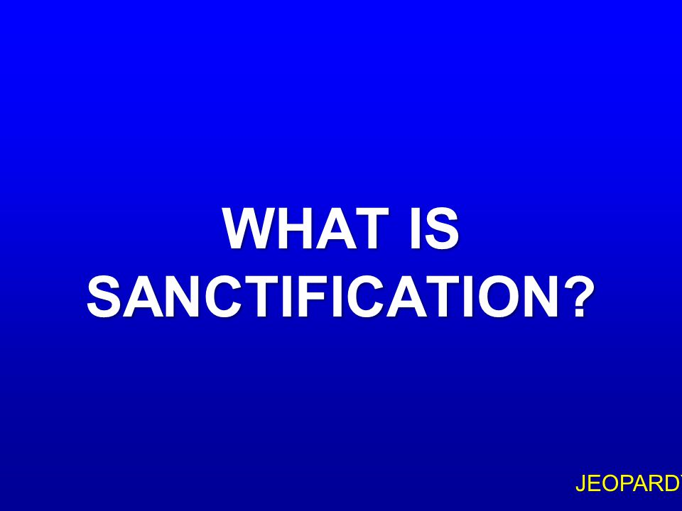 """$500 Question Topic 3 """"FOR THIS IS THE WILL OF GOD, YOUR ____: THAT YOU ABSTAIN FROM UNCHASTITY"""" (1 THESS 4:3)"""