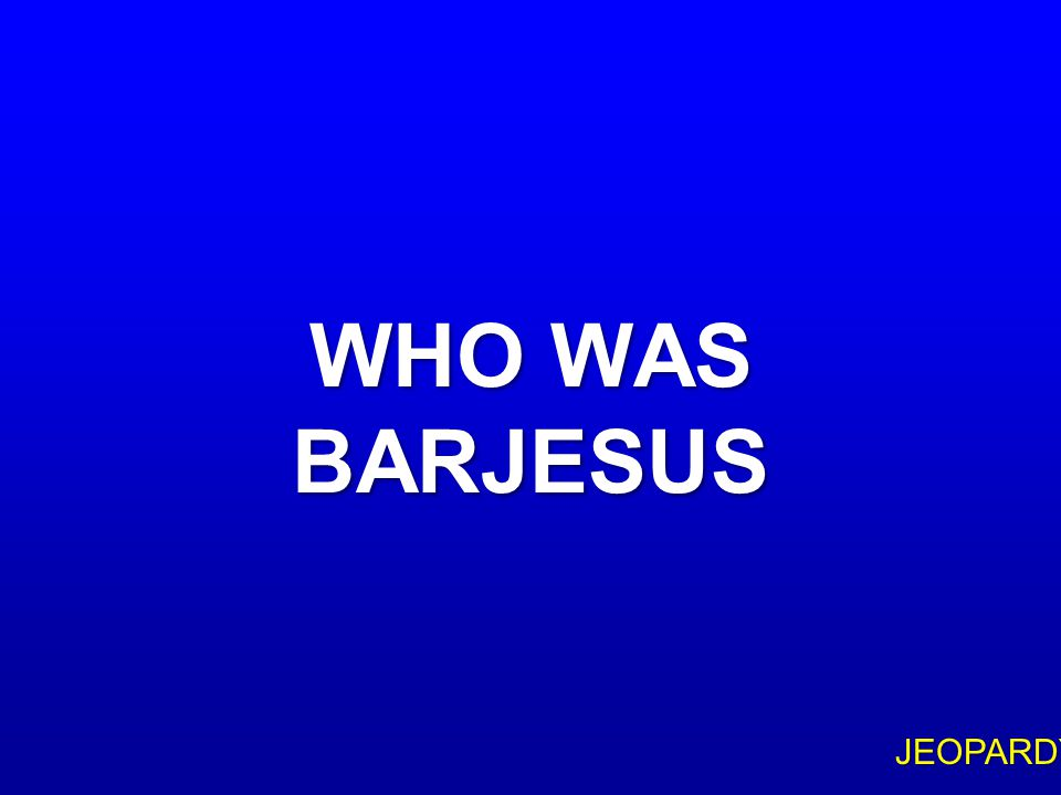 $100 Question Topic 5 IN THE ISLAND OF PAPHOS IN CYPRUS, THIS JEWISH FALSE PROPHET AND MAGICIAN ATTEMPTED TO TURN THE PROCONSUL AGAINST PAUL AND HIS C