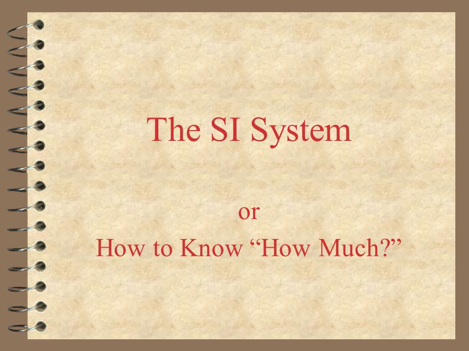 The SI System or How to Know How Much