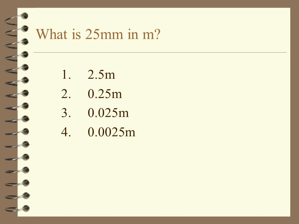 What is 25mm in m 1.2.5m 2.0.25m 3.0.025m 4.0.0025m