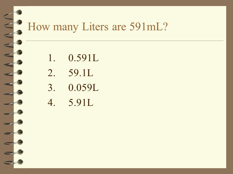 How many Liters are 591mL 1.0.591L 2.59.1L 3.0.059L 4.5.91L