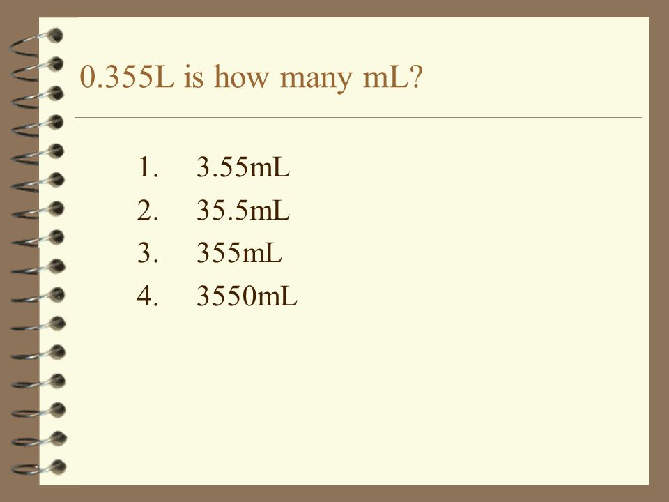 0.355L is how many mL 1.3.55mL 2.35.5mL 3.355mL 4.3550mL